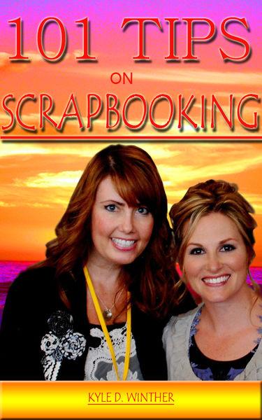 Scrapbooking Tips: 101 Scrapbooking Tricks and Tip...