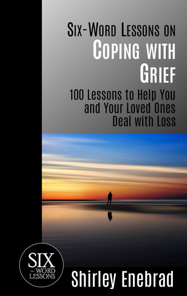 Six-Word Lessons on Coping with Grief: 100 Lessons...