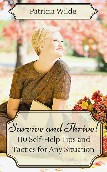 Survive and Thrive! 110 Self-Help Tips and Tactics...