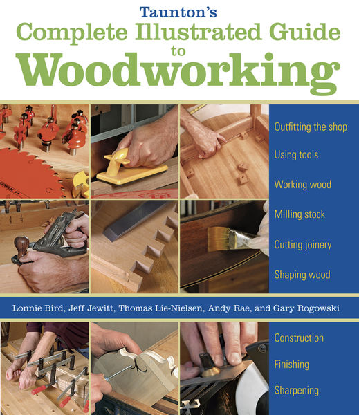 Taunton's Complete Illustrated Guide to Woodworkin...