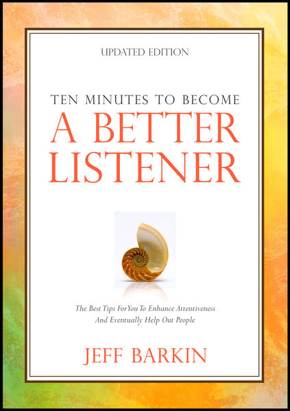 Ten Minutes To Become A Better Listener: The Best ...