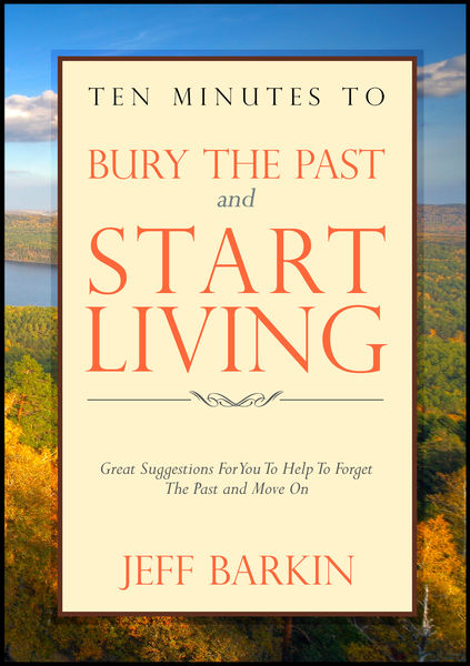 Ten Minutes To Bury The Past and Start Living: Gre...