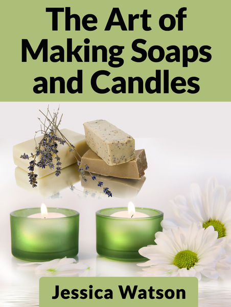 The Art of Making Soaps and Candles