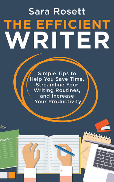 The Efficient Writer:   Simple Tips to Help You Sa...