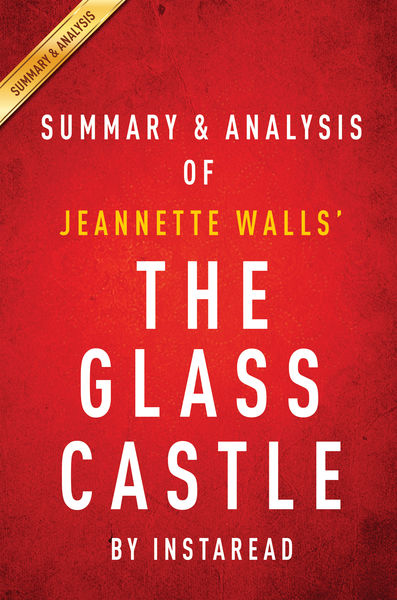 The Glass Castle: A Memoir by Jeannette Walls  Sum...