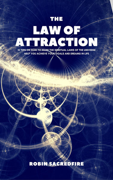 The Law of Attraction: 10 Tips on How to Make the ...