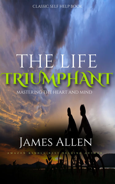 The Life Triumphant - Mastering the Heart and Mind...