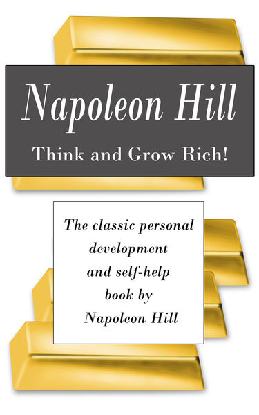 Think and Grow Rich! The classic personal developm...
