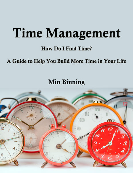 Time Management : How do I find time? A guide to h...
