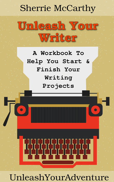 Unleash Your Writer: A Workbook To Help You Start ...