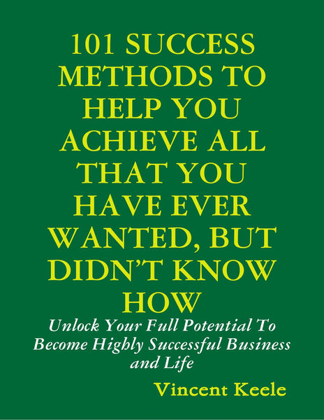 101 Success Methods to Help You Achieve All That Y...