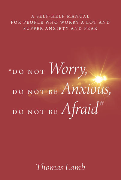 Do not worry, Do not be anxious, Do not be afraid