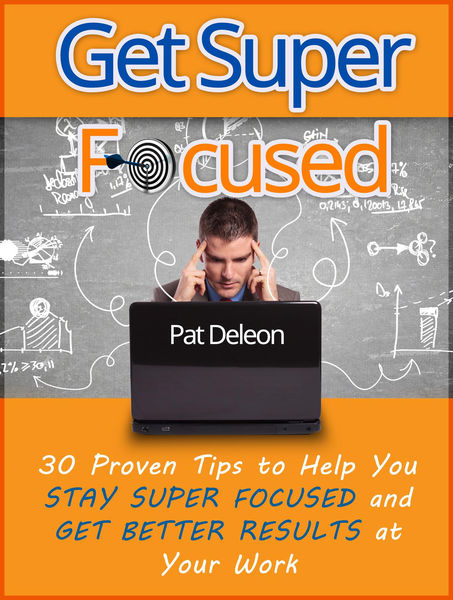 Get Super Focused: 30 Proven Tips To Help You Stay...