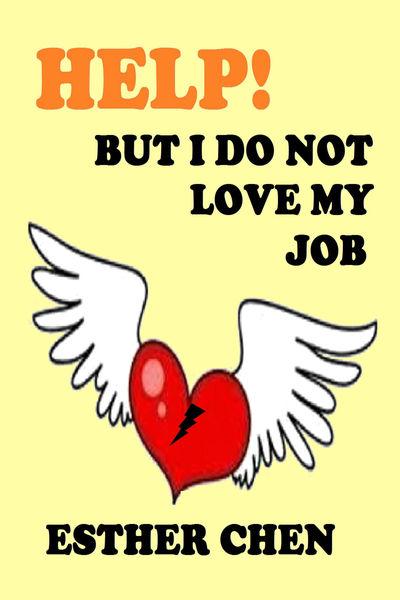 Help! But I Do Not Love My Job