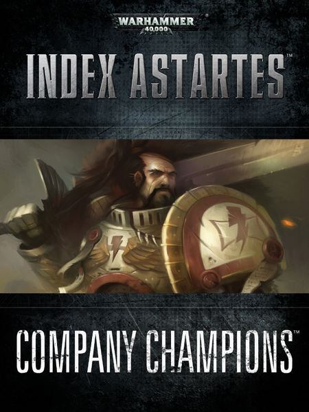 Index Astartes: Company Champions
