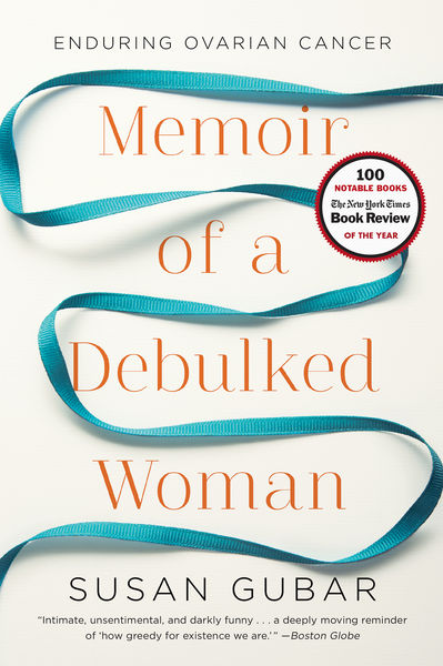 Memoir of a Debulked Woman: Enduring Ovarian Cance...
