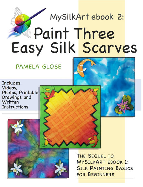 MySilkArt ebook 2: Paint Three Easy Silk Scarves
