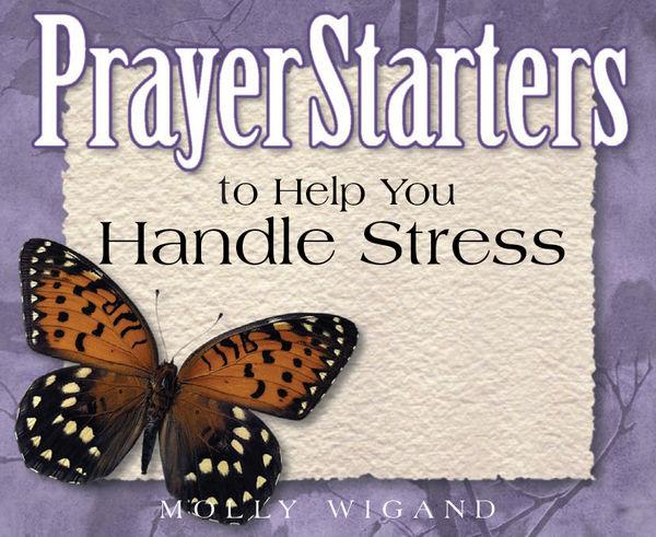 PrayerStarters to Help You Handle Stress