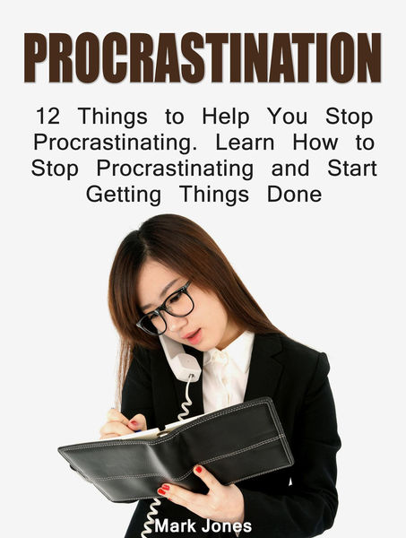 Procrastination: 12 Things to Help You Stop Procra...