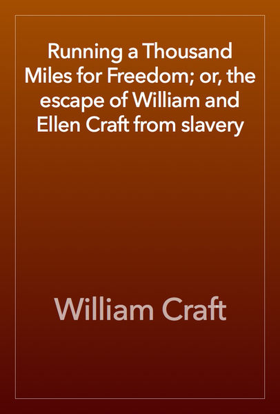 Running a Thousand Miles for Freedom; or, the esca...
