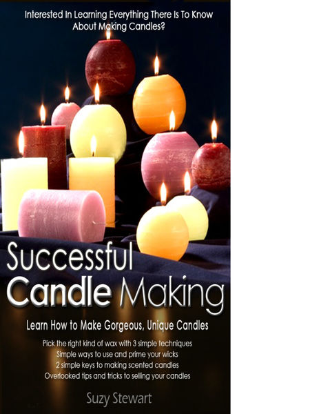 Successful Candle Making: Learn to Make Gorgeous, ...