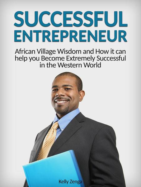 Successful Entrepreneur: African Village Wisdom an...