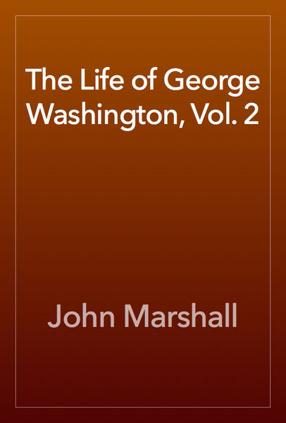 The Life of George Washington, Vol. 2