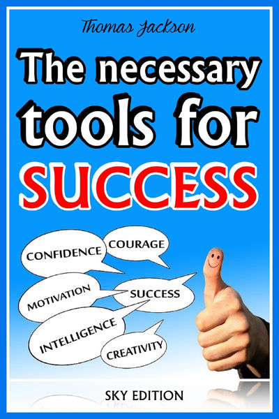The Necessary Tools for Success -The Self Help Gui...