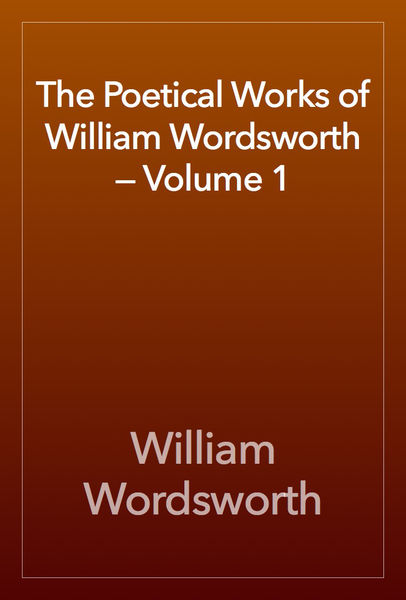 The Poetical Works of William Wordsworth — Volume ...