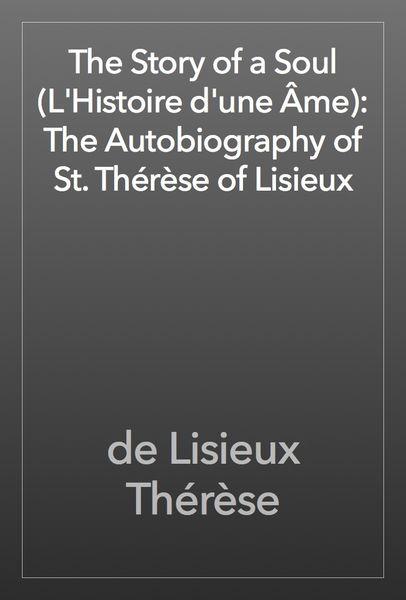 The Story of a Soul (L'Histoire d'une Âme): The Au...