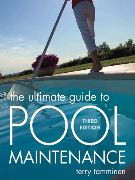 The Ultimate Guide to Pool Maintenance, Third Edit...