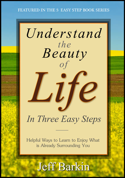 Understand The Beauty of Life In Three Easy Steps:...