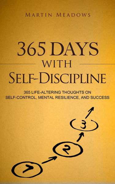 365 Days With Self-Discipline: 365 Life-Altering T...
