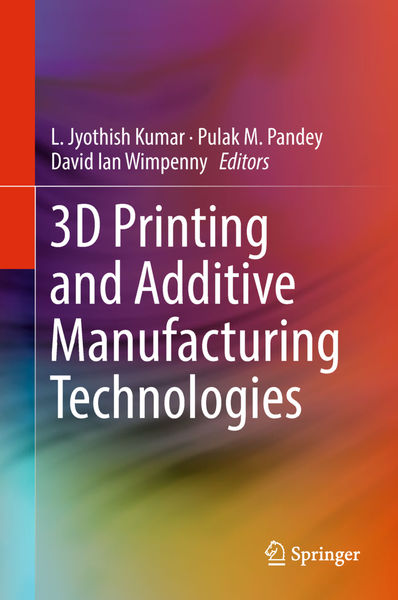 3D Printing and Additive Manufacturing Technologie...