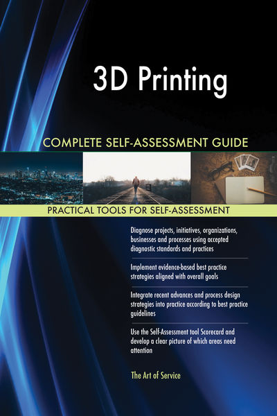 3D Printing Complete Self-Assessment Guide