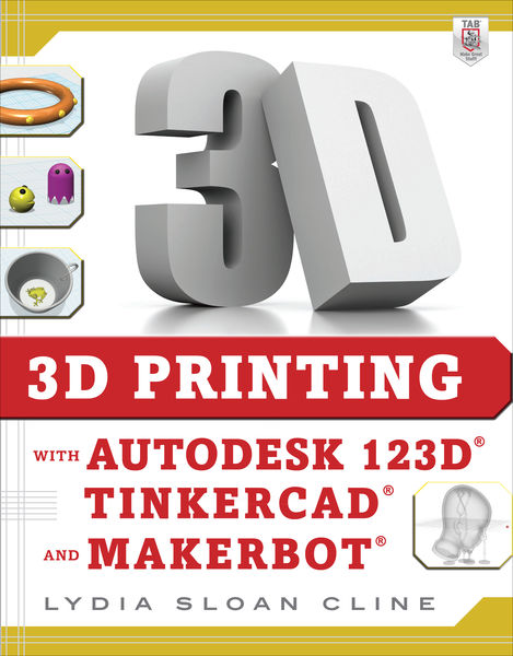 3D Printing with Autodesk 123D, Tinkercad, and Mak...
