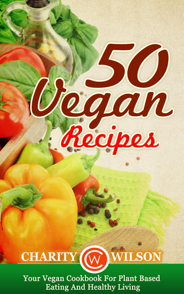 50 Vegan Recipes: Your Vegan Cookbook For Plant Ba...