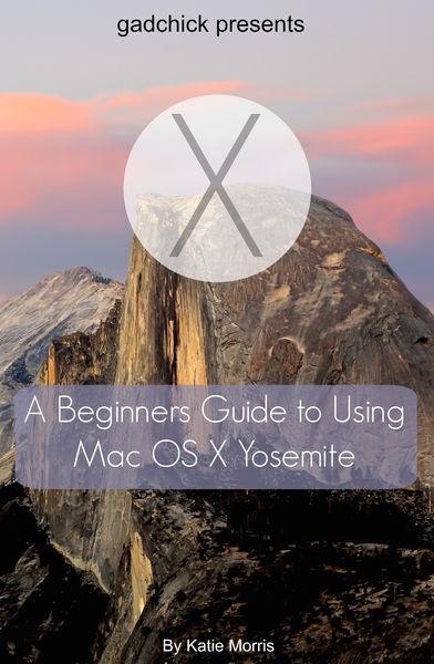 A Beginners Guide to Using Mac OS X (10.10) Yosemi...