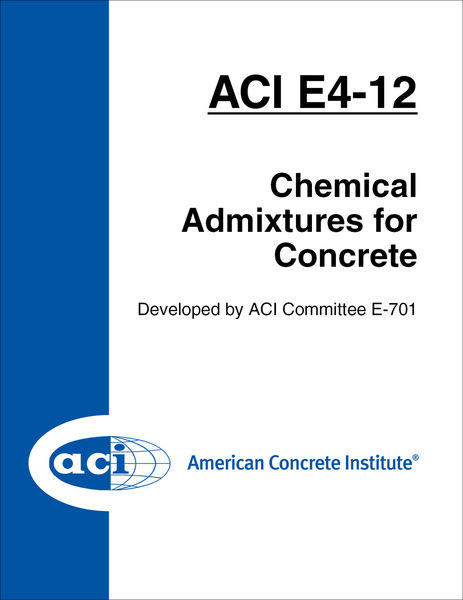 ACI E4-12: Chemical Admixtures for Concrete