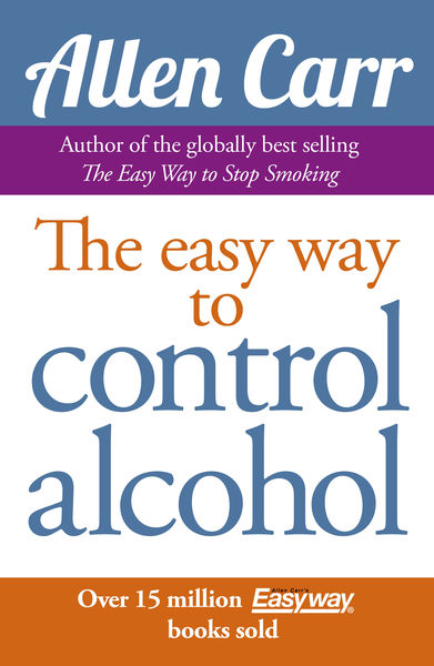 Allen Carr's Easy Way to Control Alcohol