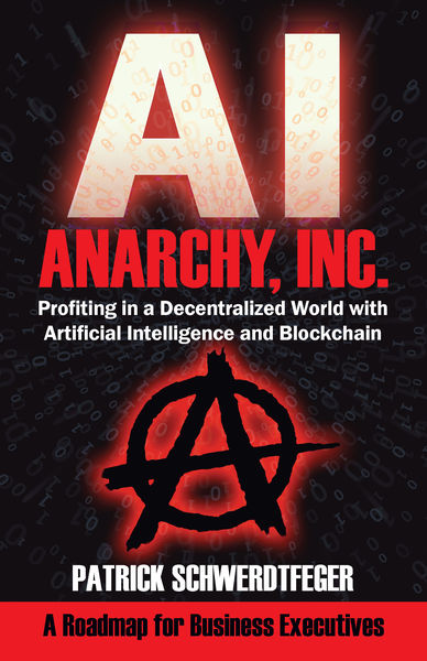Anarchy, Inc.: Profiting in a Decentralized World ...