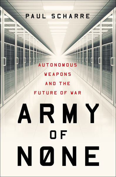 Army of None: Autonomous Weapons and the Future of...