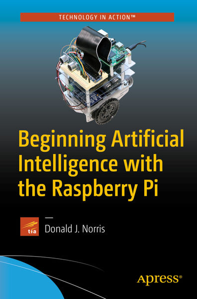 Beginning Artificial Intelligence with the Raspber...