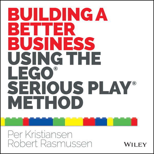 Building a Better Business Using the Lego Serious ...