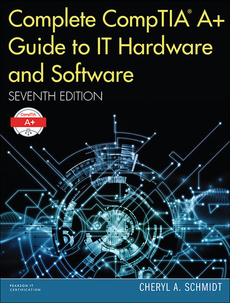 Complete CompTIA A+ Guide to IT Hardware and Softw...