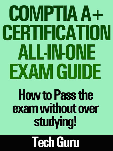 CompTIA A+ Certification All-in-One Exam Guide: Ho...