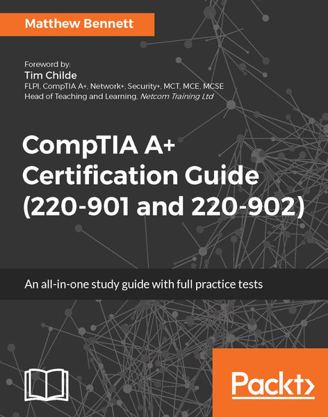 CompTIA A+ Certification Guide (220-901 and 220-90...