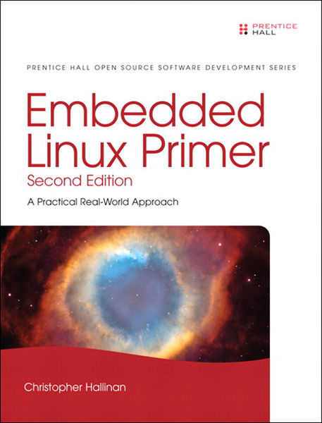Embedded Linux Primer: A Practical Real-World Appr...
