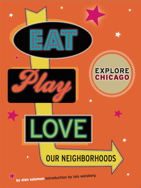 Explore Chicago: Eat. Play. Love. Our Neighborhood...