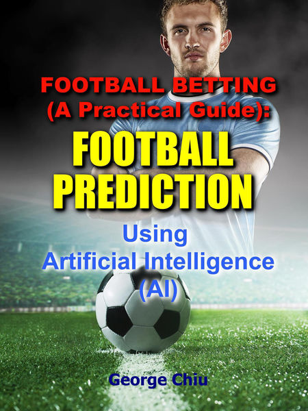 Football Betting (A Practical Guide): Football Pre...